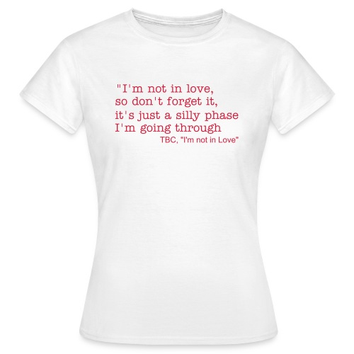 I'm not in love - Women's T-Shirt