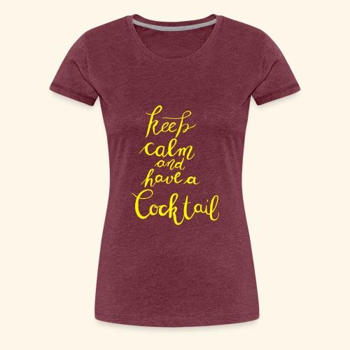 Keep Calm and Have a Cocktail - Frauen Premium T-Shirt