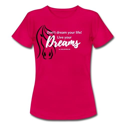 Live your dreams! - Frauen T-Shirt