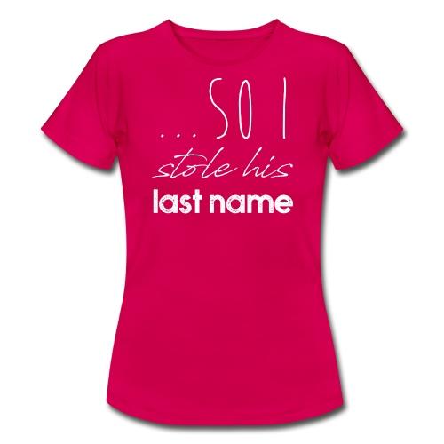 Stole His Last Name - Frauen T-Shirt