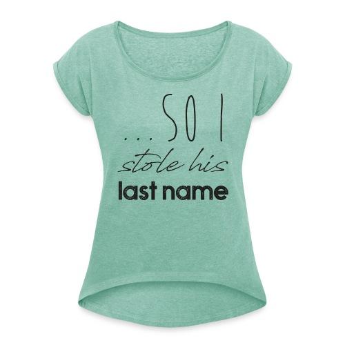 So I Stole His Last Name - Frauen T-Shirt mit gerollten Ärmeln