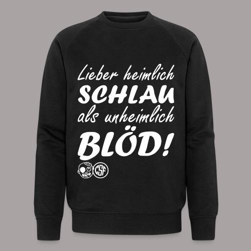Lieber heimlich Schlau ... - Männer Bio-Sweatshirt von Stanley & Stella