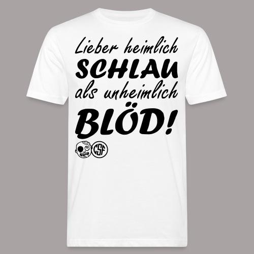 Lieber heimlich Schlau ... - Männer Bio-T-Shirt