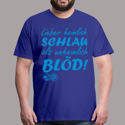 Lieber heimlich Schlau ... - Männer Premium T-Shirt