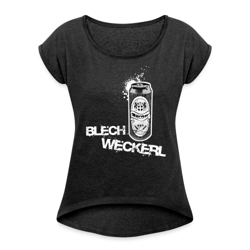 Blechweckerl [Mädls] - Frauen T-Shirt mit gerollten Ärmeln