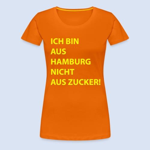 Ich bin aus Hamburg, nicht aus Zucker #Stadtgeschenke - Frauen Premium T-Shirt