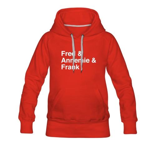 Fred & Annemie & Frank - Frauen Premium Hoodie