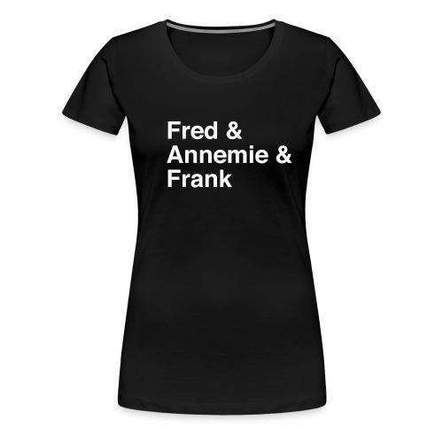 Fred & Annemie & Frank - Frauen Premium T-Shirt