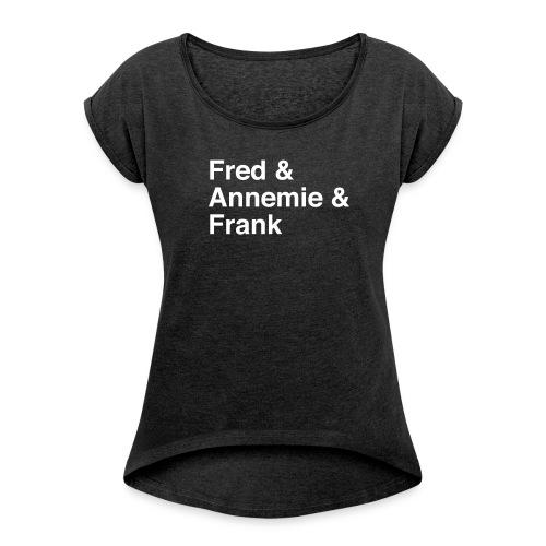Fred & Annemie & Frank - Frauen T-Shirt mit gerollten Ärmeln