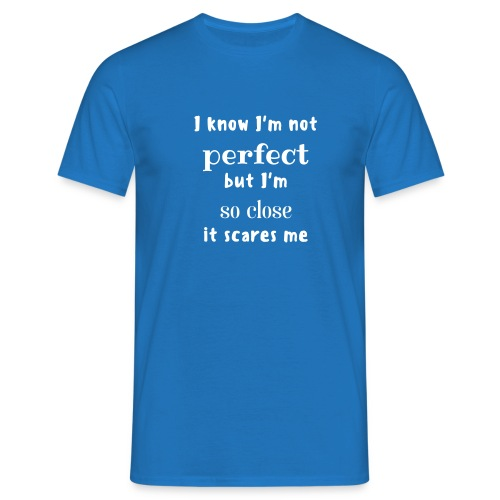 I'm close to perfect! - Mannen T-shirt