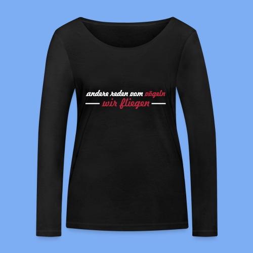 andere reden von vögeln - wir fliegen Pilot Geschenk - Women's Organic Longsleeve Shirt by Stanley & Stella
