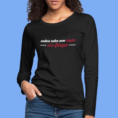 andere reden von vögeln - wir fliegen Pilot Geschenk - Women's Premium Longsleeve Shirt