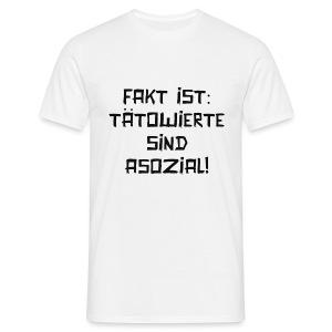 Fakt ist: Tattoo - Männer T-Shirt