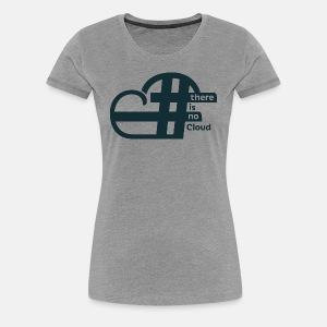 There is no Cloud, Women's T-Shirt - Hash Cloud - Women's Premium T-Shirt