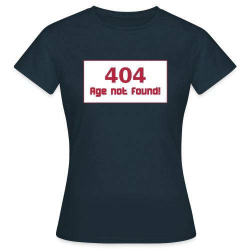 Birthday 404 Age not found Geburtstag T-Shirts - Frauen T-Shirt