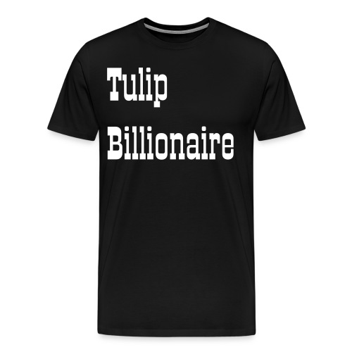 Tulip Billionaire 4 - Men's Premium T-Shirt