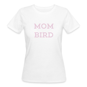 Mom Bird - Frauen Bio-T-Shirt