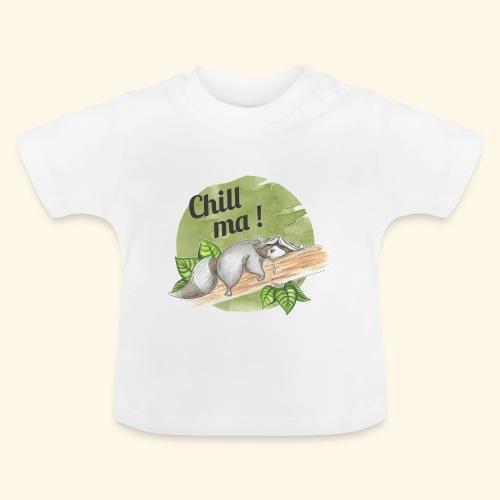 Chill ma! - Baby T-Shirt