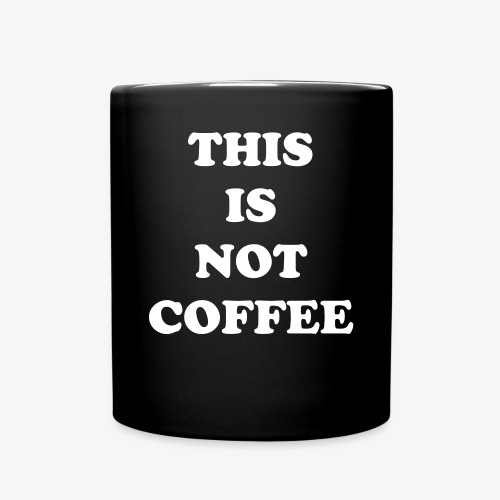 This is not coffee - Full Colour Mug