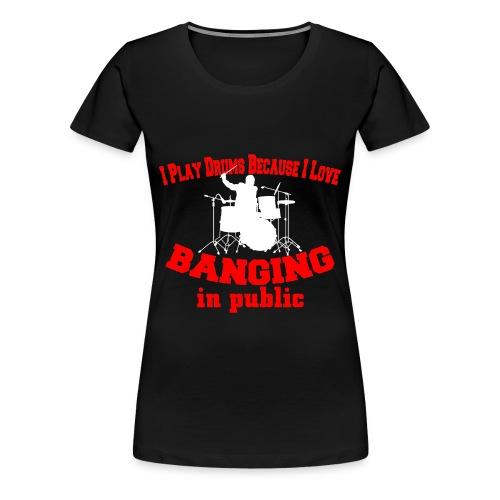I play drums, banging in public womens t-shirt  - Premium T-skjorte for kvinner