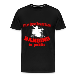I play drums, banging in public mens t-shirt - Men's Premium T-Shirt