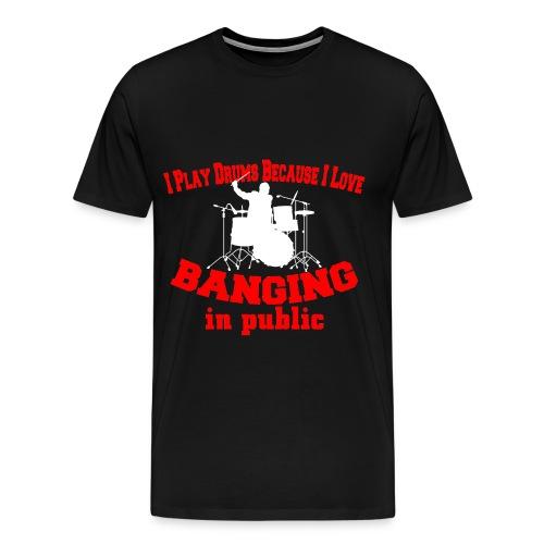 I play drums, banging in public mens t-shirt - Men's Premium T-Shirt