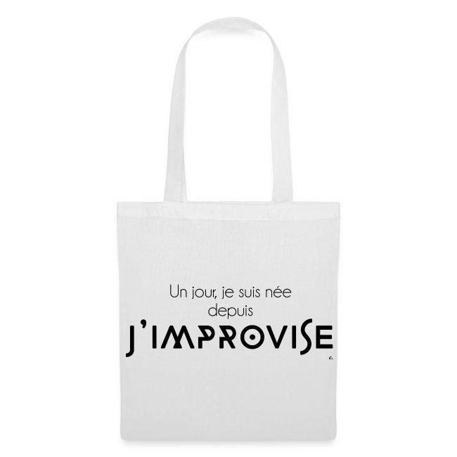 """Tote Bag """"Un jour je suis née depuis j'improvise"""""""