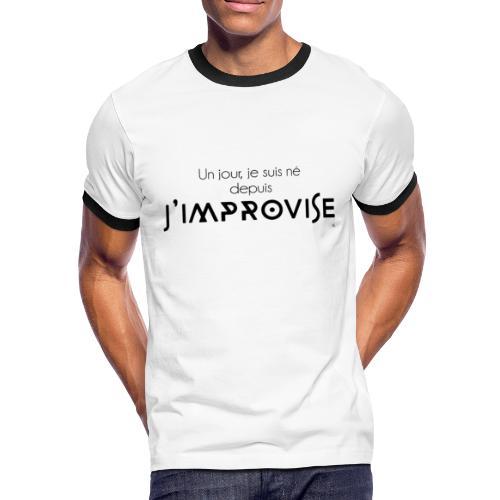"""T-shirt Homme Un jour je suis né depuis j'improvise"""" - T-shirt contrasté Homme"""