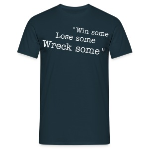 win some, lose some, wreck some - Men's T-Shirt