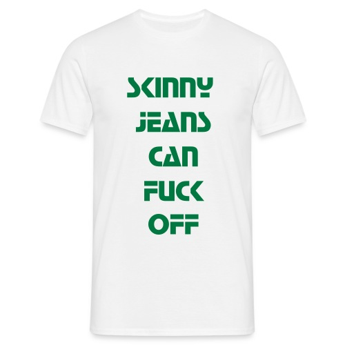 Skinny Jeans can FUCK OFF - Men's T-Shirt