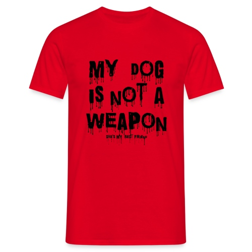 MY DOG IS NOT A WEAPON SHE'S MY BEST FRIEND - Men's T-Shirt