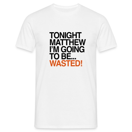 Tonight Matthew... - Men's T-Shirt