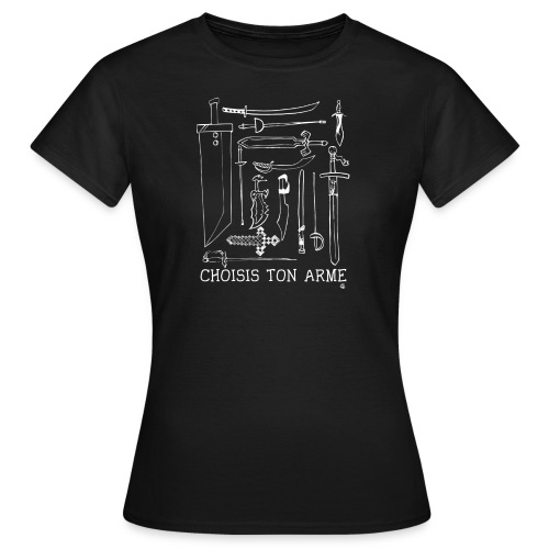 Choisis ton arme femme noir - T-shirt Femme