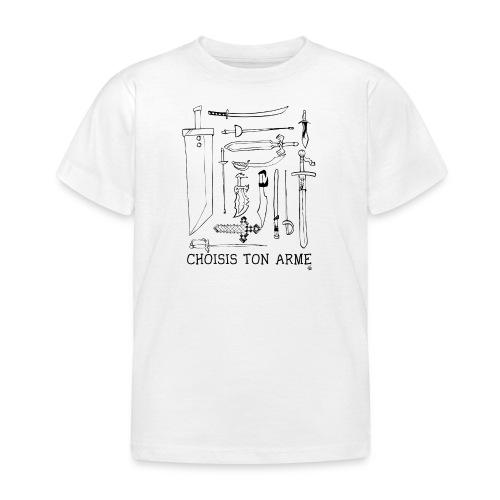 Choisis ton arme enfant noir - T-shirt Enfant