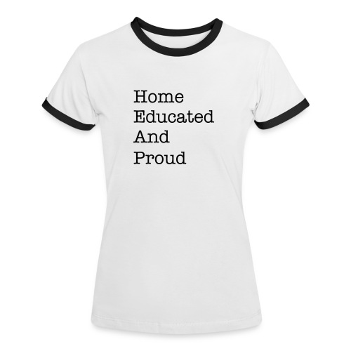 Home educated and proud. - Women's Ringer T-Shirt