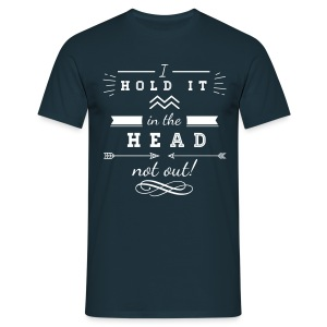 I hold it in the Head not out! - Männer T-Shirt