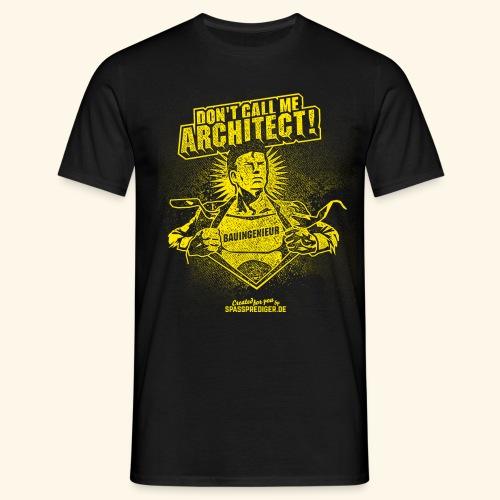 Bauingenieur Shirt Don't call me architect - Männer T-Shirt