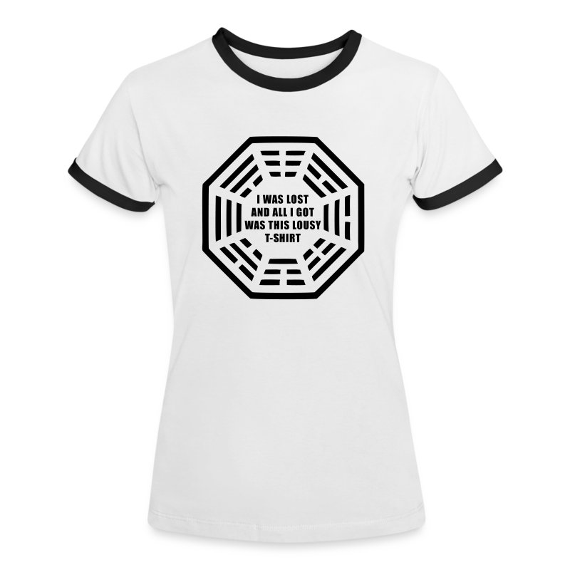 I was lost and all i got was this lousy t-shirt - Women's Ringer T-Shirt