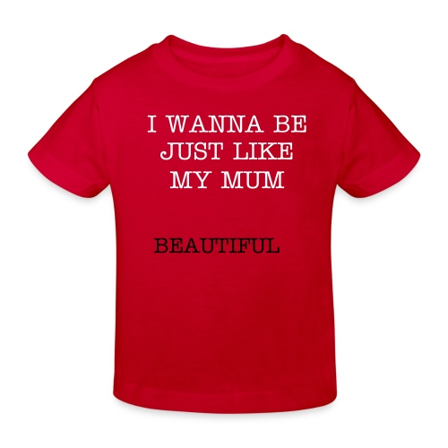 JUST LIKE MY MUM - Kids' Organic T-Shirt
