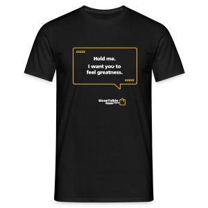 MENS: Hold me. I want you to feel greatness. - Men's T-Shirt
