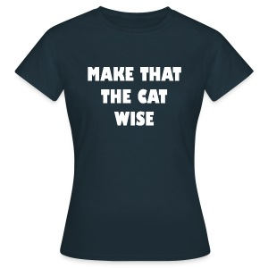 Make that the cat wise - dames - Vrouwen T-shirt