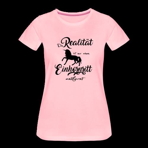 Die Realität ist nur einen Einhornritt entfernt - Frauen Premium T-Shirt