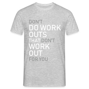 Don't... Do workouts that work out  - Men's T-Shirt