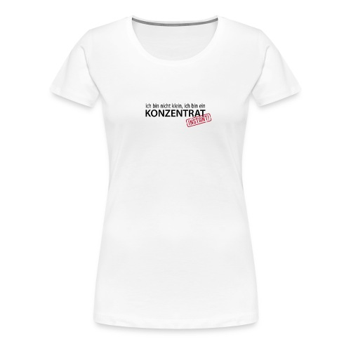 Ich bin nicht klein, ich bin ein Konzentrat Größe - Women's Premium T-Shirt
