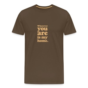 Wherever you are is my home Liebeserklärung Heimat - Männer Premium T-Shirt