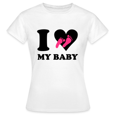 White I love my baby Women's T-Shirts