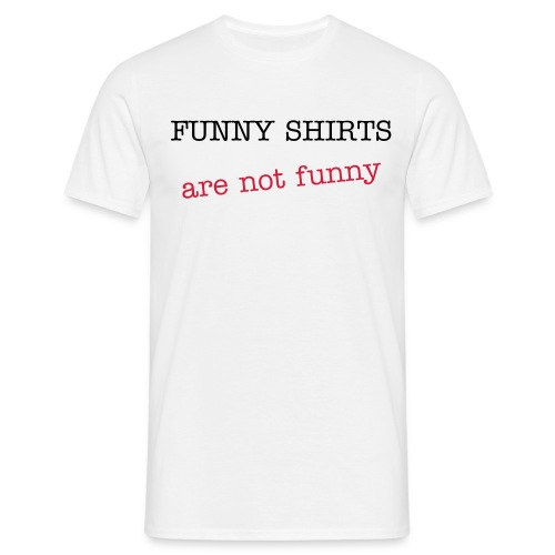 Funny Shirts are not funny - ¡Eh, tío! - Camiseta hombre
