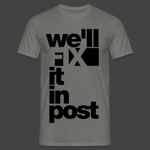 We'll Fix It In Post - Männer T-Shirt