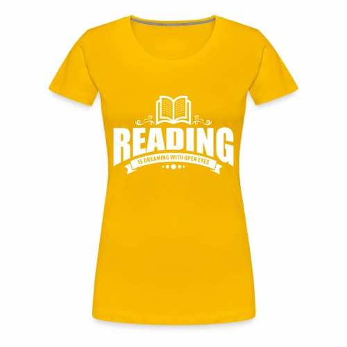Reading is dreaming with open eyes - Frauen Premium T-Shirt - Frauen Premium T-Shirt