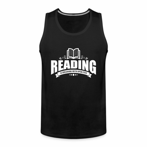 Reading is dreaming with open eyes - Männer Premium Tank Top - Männer Premium Tank Top